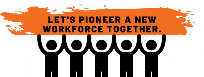 Pioneer a new workforce together