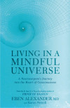 Living in a Mindful Universe: A Neurosurgeon's Journey Into the Heart of Consciousness