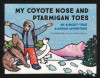 My Coyote Nose and Ptarmigan Toes: An Almost-True Alaskan Adventure