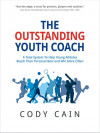 The Outstanding Youth Coach: A Total System to Help Young Athletes Reach Their Personal Best and Win More Often