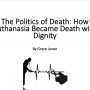 "Title slide, ""The Politics of Death: How Euthanasia Became Death with Dignity"""