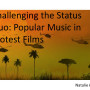 "Title slide, ""Challenging the Status Quo: Popular Music in Protest Films"""