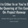 "Title slide, ""You're Either In or You're Out: The Queering of Tim Gunn on Project Runway"""