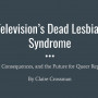 "Title slide, ""Television's Dead Lesbian Syndrome"""